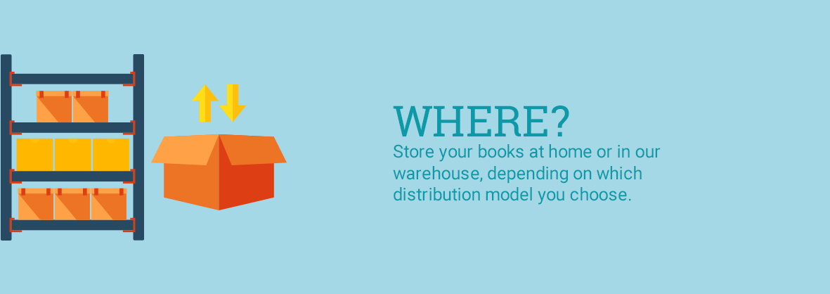Where? Store your books at home or in our warehouse, depending on which distribution model you choose.